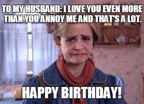 happy birthday husband annoy me meme
