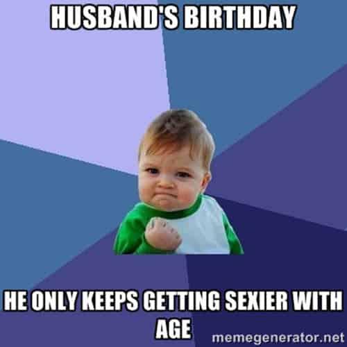 happy birthday husband getting sexier meme