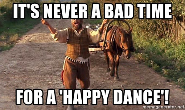 happy dance never a bad time meme