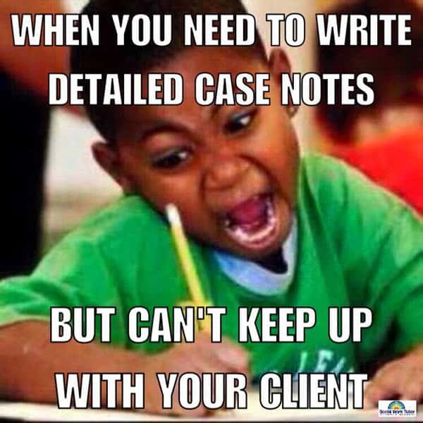 social work need to write detailed case notes meme