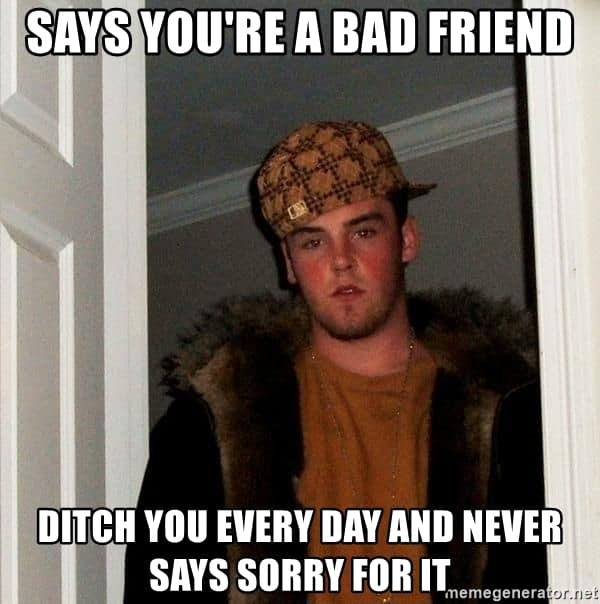 bad friend ditch every day meme