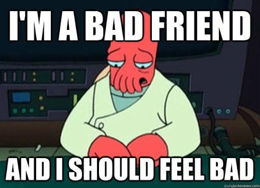 bad friend i should feel bad meme