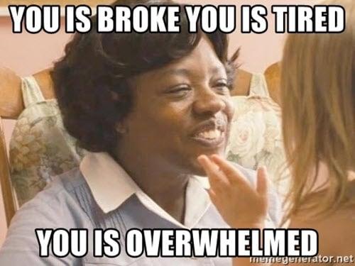 broke you is tired meme
