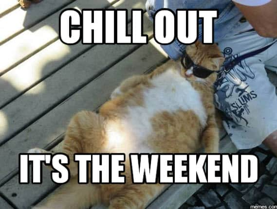 its the weekend chill out meme