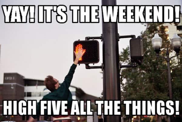 its the weekend high five meme