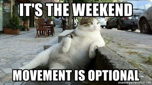 its the weekend movement is optional meme