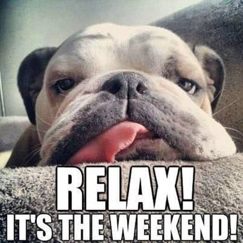 its the weekend relax meme
