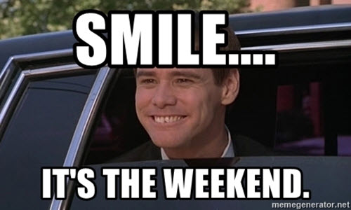 its the weekend smile meme