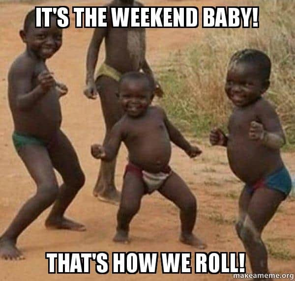 its the weekend thats how we roll meme