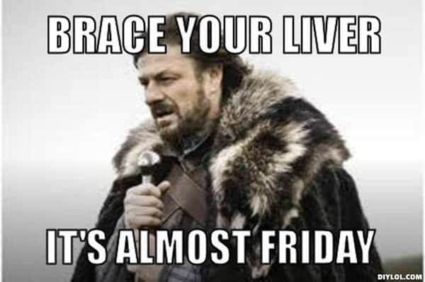 almost friday brace your liver meme