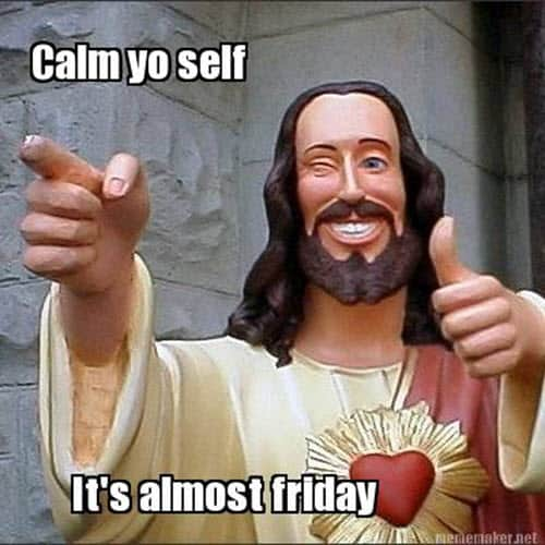 almost friday calm yo self meme