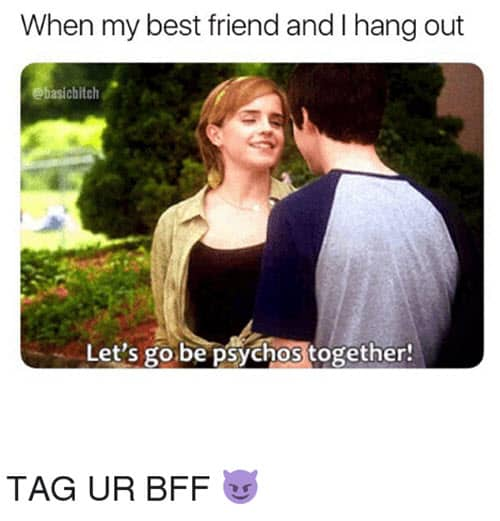 best friend be psychos together memes