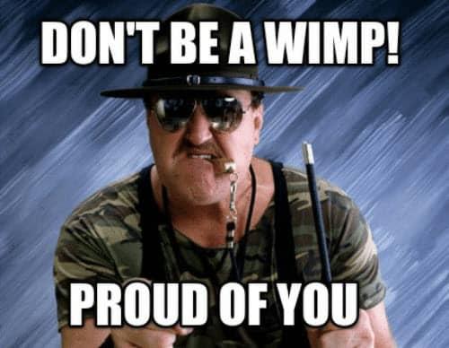 proud of you dont be a wimp meme