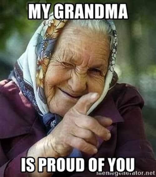 proud of you my grandma meme