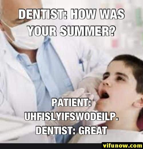 dentist how was your summer meme