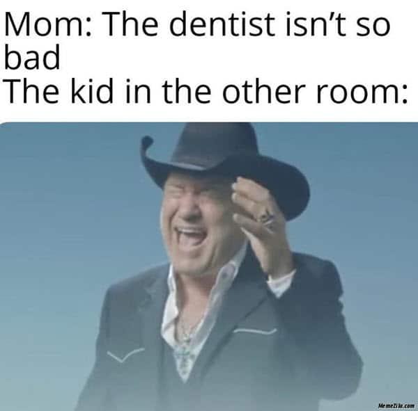 dentist isnt so bad meme