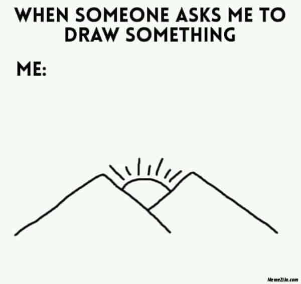 drawing when someone asks meme