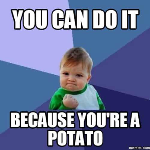 potato you can do it meme