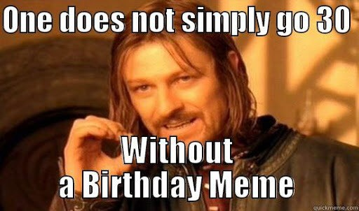 30th birthday one does not simply meme