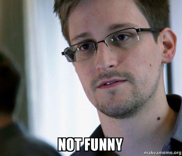 Edward snowden Not funny Meme