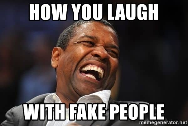 How you laugh Fake people Meme
