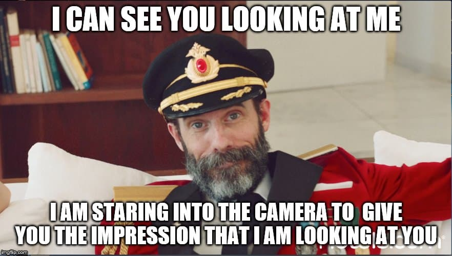 I can see you are looking at me Captain obvious Meme