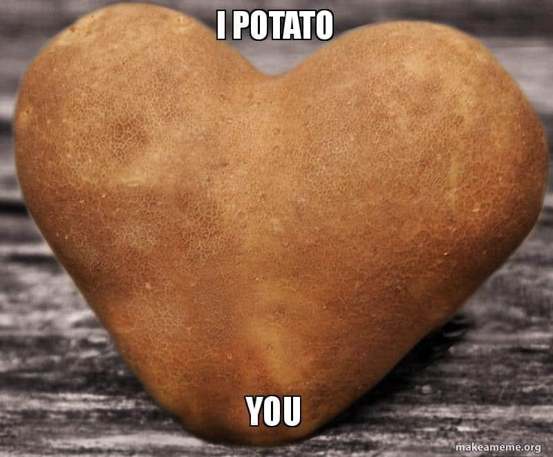 I potato you Potato Meme