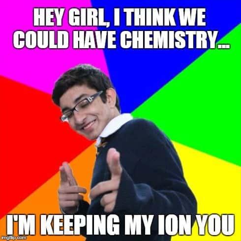 Hey girl i think we have chemisty Flirty Meme
