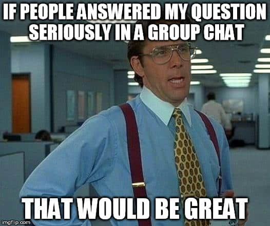 If people would only answer me Group chat Meme