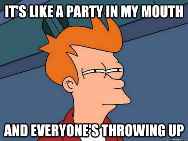 Its like a party in my mouth Vomit Meme