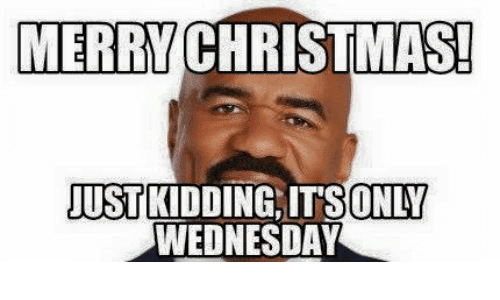 Just kidding Merry christmas Meme