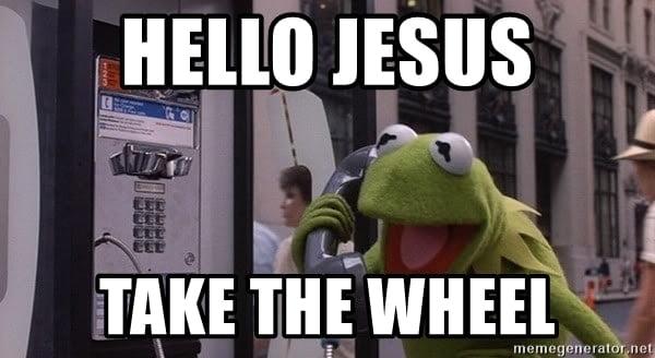 Kermit frog Jesus take the wheel Meme