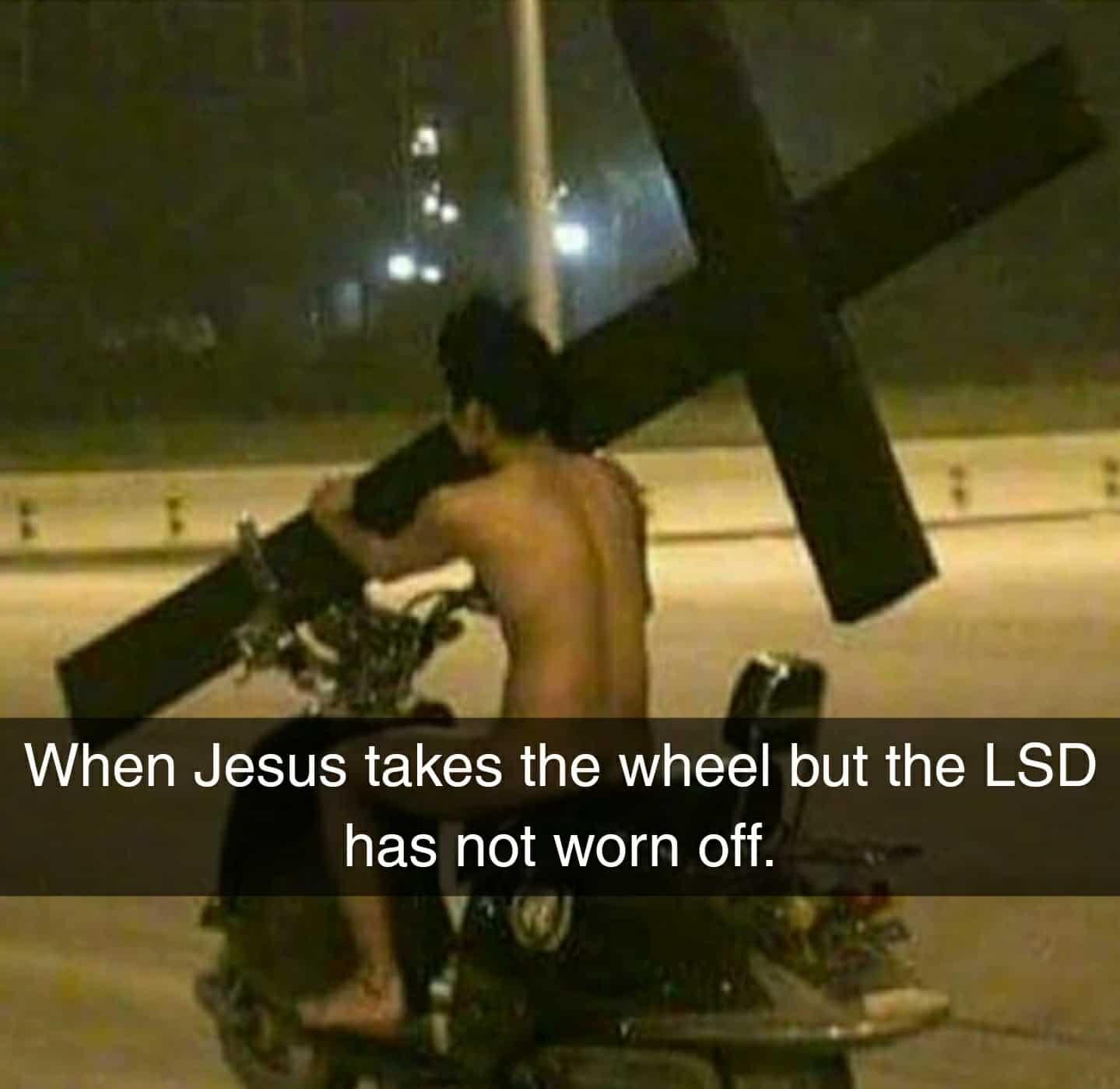 LSD hasn't worn off Jesus take the wheel Meme