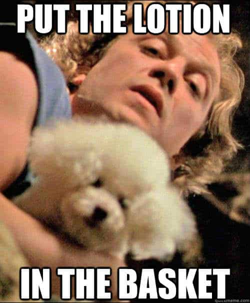 Put The Lotion In The Basket meme 20 silence of the lambs memes relive the movie sayingimages com