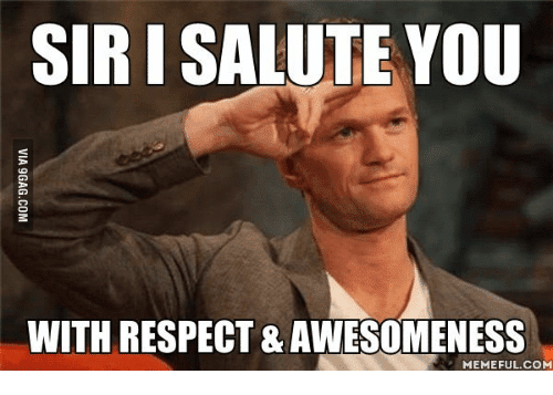 Sir i salute you You are awesome Meme