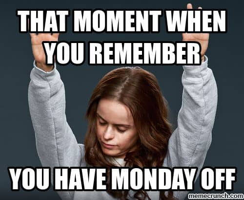 That Moment When You Remember You Have Monday Off meme 20 best 3 day weekend memes sayingimages com