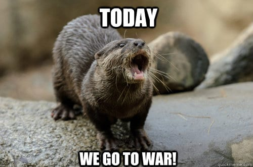 Today we go to war Otter Meme