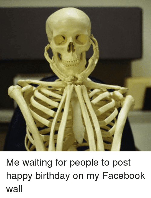 Waiting for people to post happy birthday on my facebook wall Skeleton Meme