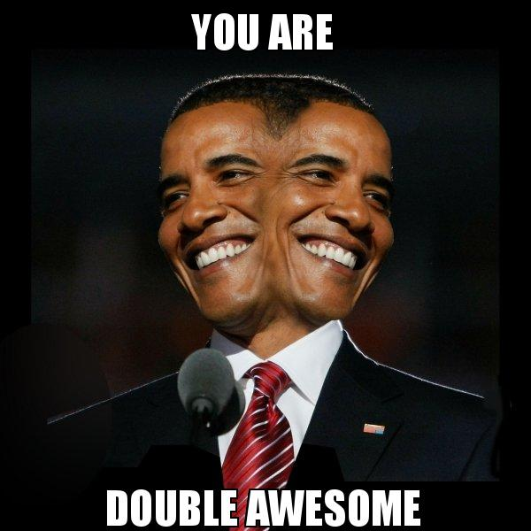 You are double You are awesome Meme