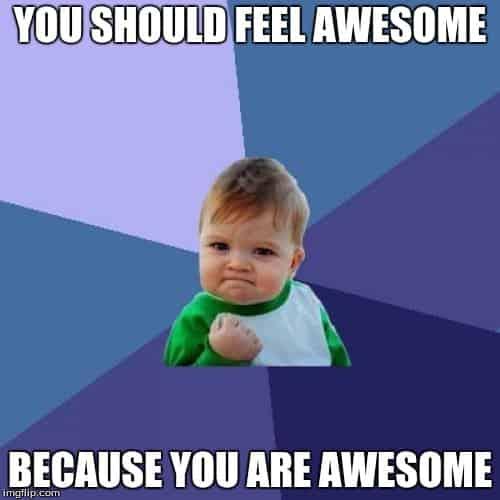 You should feel awesome You ae awesome Meme