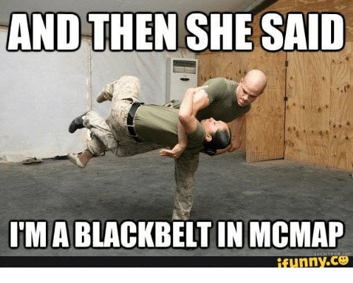 and then she said im a blackbelt in mcmap marine corps memes