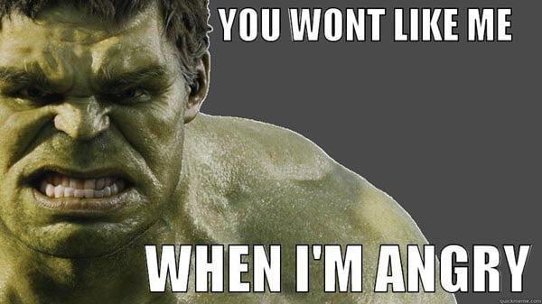 angry you wont like me memes