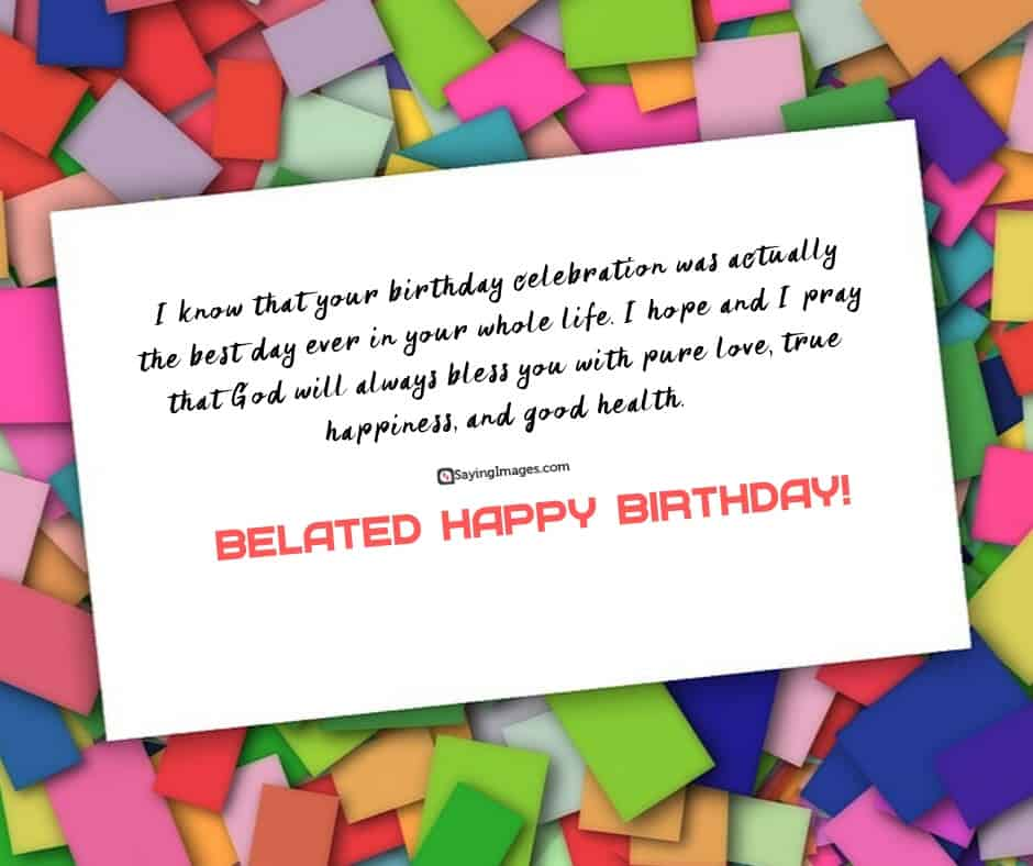 30 Belated Birthday Wishes That Can Get You Out Of Trouble Sayingimages Com