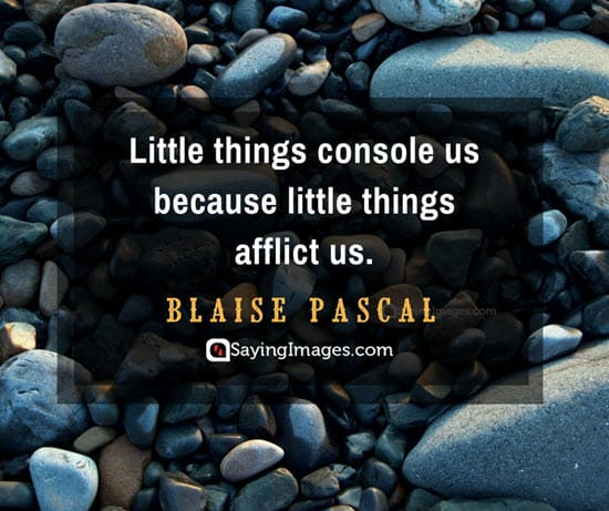 blaise pascal little things quotes