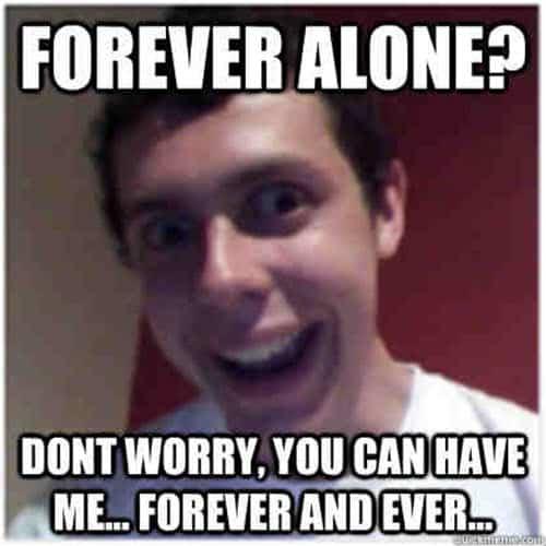 boyfriend forever alone meme