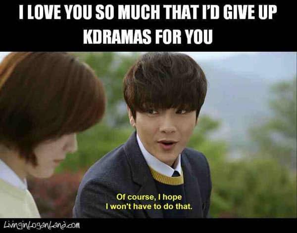 boyfriend give up kdramas for you meme