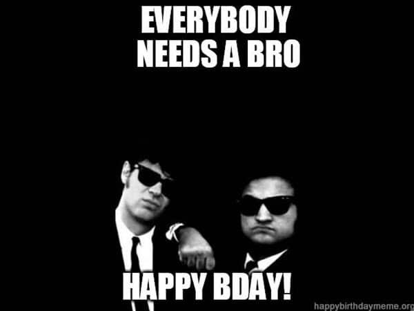 brother birthday everybody needs a bro meme