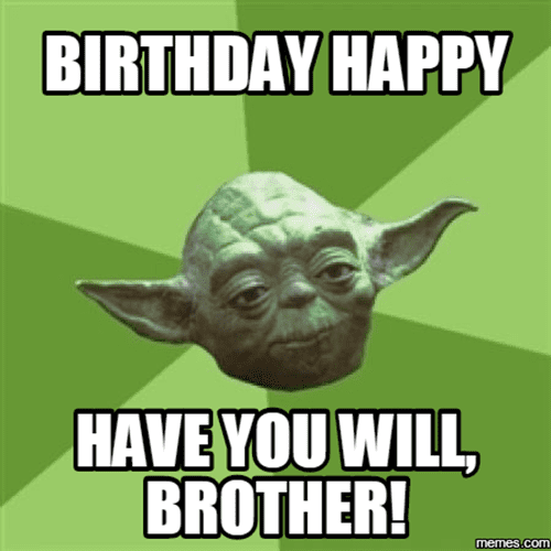brother birthday have you will meme