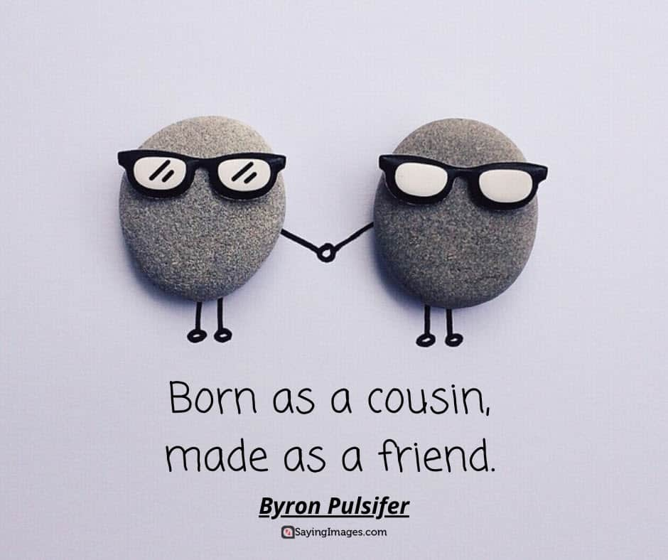 cousin born quotes