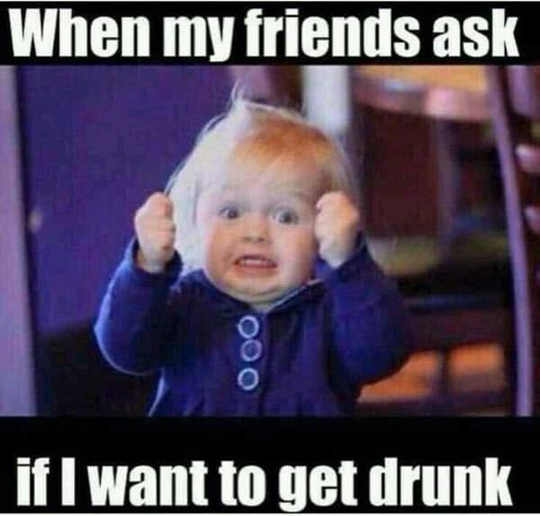 drinking when my friends ask meme